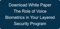 Download White Paper  The Role of Voice  Biometrics in Your Layered  Security Program